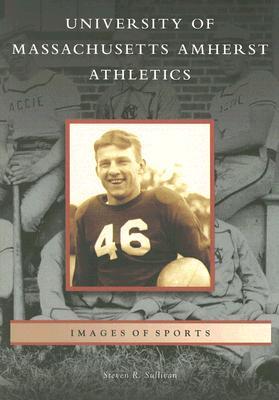 University of Massachusetts Amherst Athletics (MA) (Images of Sports), Sullivan, Steven R.