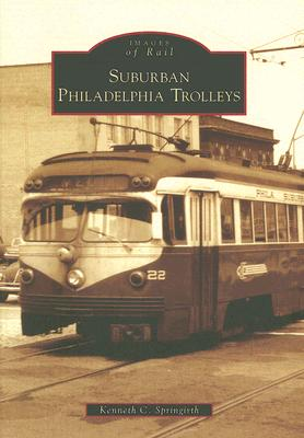 Suburban Philadelphia Trolleys (PA) (Images of Rail), Springirth, Kenneth C.