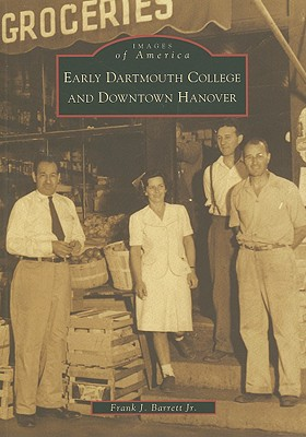 Image for Early Dartmouth College and Downtown Hanover (Images of America: New Hampshire)
