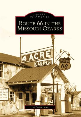 Route 66 in the Missouri Ozarks (MO) (Images of America) (Images of America (Arcadia Publishing)), Joe Sonderman
