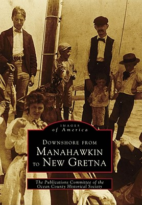 Downshore from MANAHAWKIN to NEW GRETNA (NJ) (Images of America, Publications Committee of the Ocean County Historical