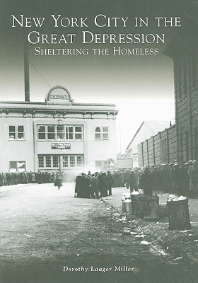 New York City in the Great Depression:: Sheltering the Homeless (General History), Laager Miller, Dorothy