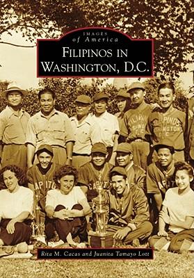Filipinos in Washington, D.C. (Images of America), Cacas, Rita M.; Lott, Juanita Tamayo