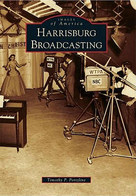 Harrisburg Broadcasting (Images of America), Portzline, Timothy P.