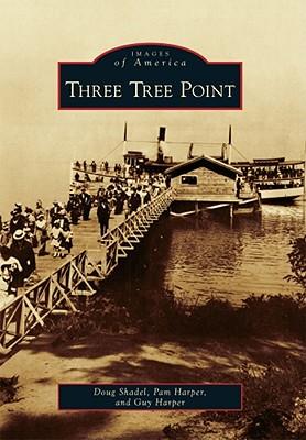 Three Tree Point (Images of America), Shadel, Doug; Harper, Pam; Harper, Guy