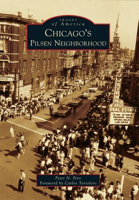 Chicago's Pilsen Neighborhood (Images of America Series), Pero, Peter N.