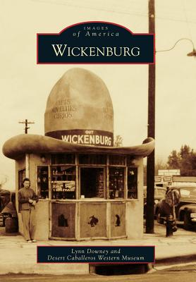 Wickenburg (Images of America), Downey, Lynn; Desert Caballeros Western Museum