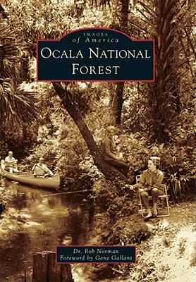 Ocala National Forest (Images of America) (Arcadia Publishing), Norman, Dr. Rob; Gallant, Gene