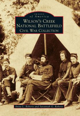 Wilson's Creek National Battlefield: Civil War Collection (Images of America), Roberts, Anita L.; Roberts, Savannah G.