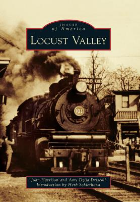 Locust Valley (Images of America), Harrison, Joan; Driscoll, Amy Dzija; Introduction by Herb Schierhorst
