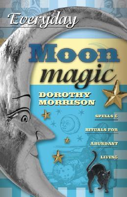 Image for Everyday Moon Magic: Spells & Rituals for Abundant Living (Everyday Series)