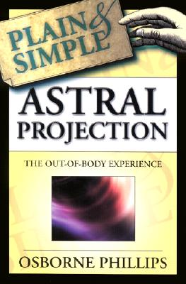 Astral Projection Plain & Simple: The Out-of-Body Experience, Phillips, Osborne