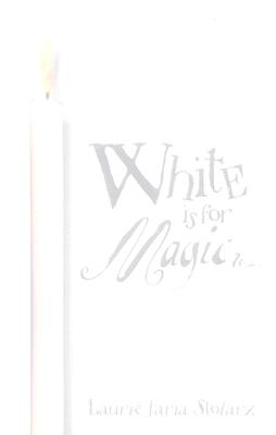 White Is for Magic, LAURIE FARIA STOLARZ