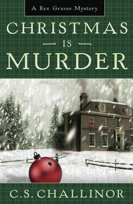 Christmas is Murder (A Rex Graves Mystery), C.S. Challinor