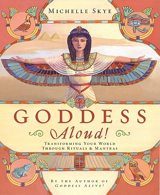 Goddess Aloud!: Transforming Your World Through Rituals & Mantras, Michelle Skye