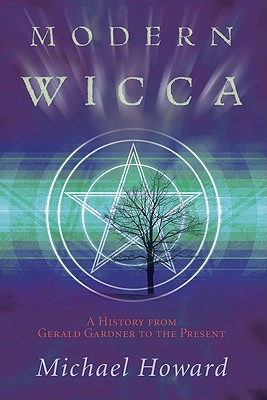 Modern Wicca: A History From Gerald Gardner to the Present, Howard, Michael