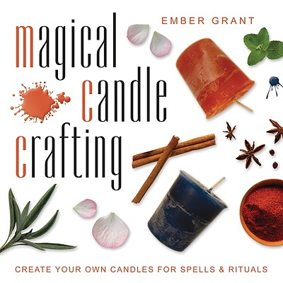 Magical Candle Crafting: Create Your Own Candles for Spells & Rituals, Grant, Ember