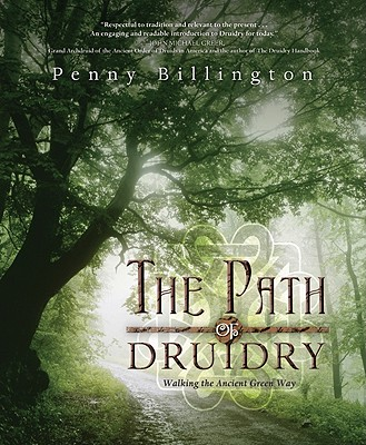 The Path of Druidry: Walking the Ancient Green Way, Penny Billington