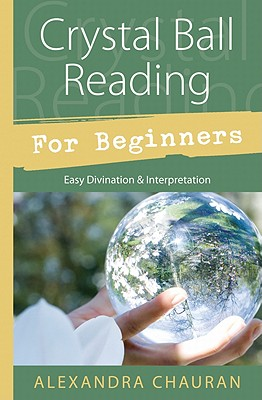 Image for Crystal Ball Reading for Beginners: Easy Divination and Interpretation