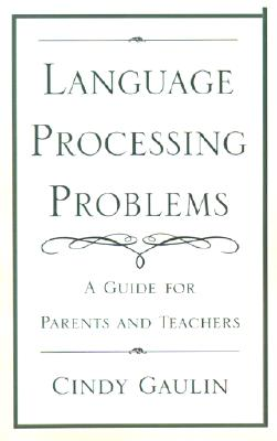 Language Processing Problems: A Guide for Parents and Teachers, Gaulin, Cindy