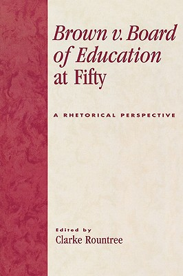 Brown v. Board of Education at Fifty: A Rhetorical Retrospective