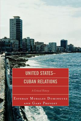 Image for UNITED STATES-CUBAN RELATIONS: A CRITICAL HISTORY