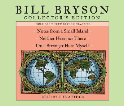 Notes from a Small Island / Neither Here Nor There / I'm a Stranger Here Myself: Notes from a Small Island, Neither Here Nor There, and I'm a Stranger Here Myself, Bryson, Bill