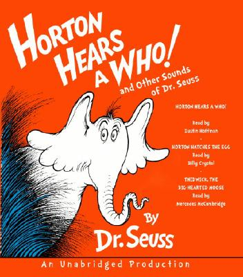 Horton Hears a Who and Other Sounds of Dr. Seuss: Horton Hears a Who; Horton Hatches the Egg; Thidwick, the Big-Hearted Moose, Dr. Seuss