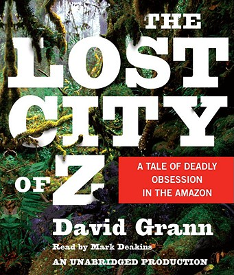 Image for The Lost City of Z: A Tale of Deadly Obsession in the Amazon (CD Audiobook)