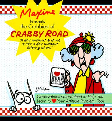 Maxine Presents The Crabbiest Of Crabby Road: Observations Guaranteed to Help You Learn to (heart) Your Attitude Problem, Too!, Shoebox Greetings
