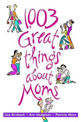 1003 Great Things About Moms, Lisa Birnbach