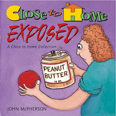 Close To Home Exposed, A Close To Home Collection, John McPherson