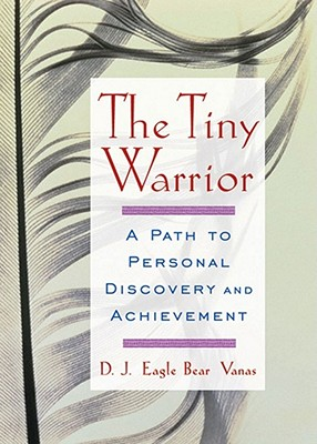 Image for The Tiny Warrior: A Path To Personal Discovery & Achievement