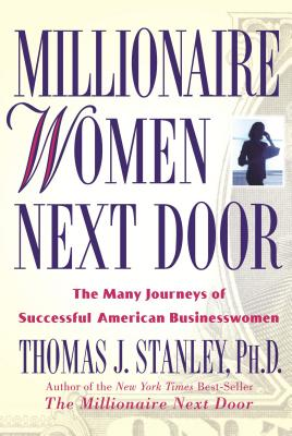 Millionaire Women Next Door: The Many Journeys of Successful American Businesswomen, Stanley;Thomas