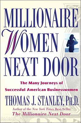 Millionaire Women Next Door, the Many Journeys of Successful American Businesswomen, Stanley, Thomas J.