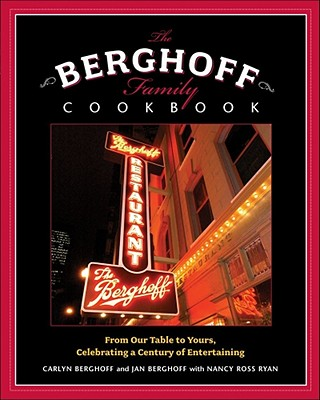 """The Berghoff Family Cookbook: From Our Table to Yours, Celebrating a Century of Entertaining"", ""Berghoff, Carlyn"""