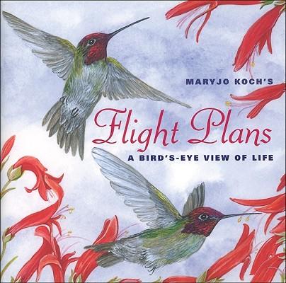 FLIGHT PLANS : A BIRD'S EYE VIEW OF LIFE, MARYJO KOCH