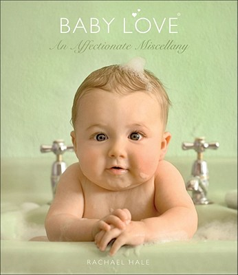 Baby Love: An Affectionate Miscellany, Rachael Hale