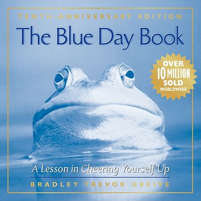 The Blue Day Book: A Lesson in Cheering Yourself Up, Bradley Trevor Greive