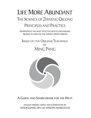 Image for Life More Abundant: The Science of Zhineng Qigong Principles and Practices