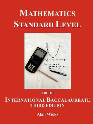 Mathematics Standard Level for the International Baccalaureate, 2nd Edition: A Text for the new Syllabus, Wicks, Alan