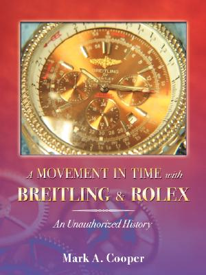 A Movement in Time With Breitling & Rolex: An Unauthorized History, Mark A. Cooper