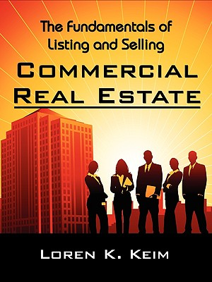 The Fundamentals of Listing and Selling Commercial Real Estate, Loren, Keim K.