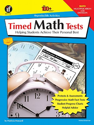 Timed Math Tests: Helping Students Achieve Their Personal Best - Multiplication and Division (The 100+ Series), Howard, Pat