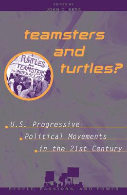 Image for Teamsters and Turtles?: U.S. Progressive Political Movements in the 21st Century (People, Passions, and Power: Social Movements, Interest Organizations, and the P)