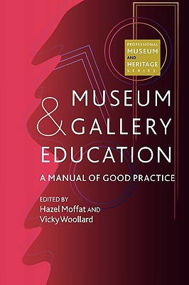 Image for Museum and Gallery Education: A Manual of Good Practice (Professional Museum and Heritage Series)