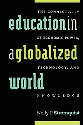 Image for Education in a Globalized World: The Connectivity of Economic Power, Technology, and Knowledge