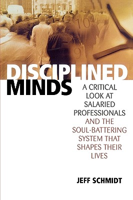 Image for Disciplined Minds: A Critical Look at Salaried Professionals and the Soul-battering System That Shapes Their Lives