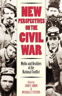 New Perspectives on the Civil War: Myths and Realities of the National Conflict (Modernity and Political Thought), John Y. Simon, ed.