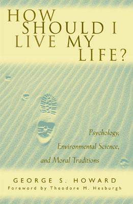 Image for How Should I Live My Life? Psychology, Environmental Science, and Moral Traditions